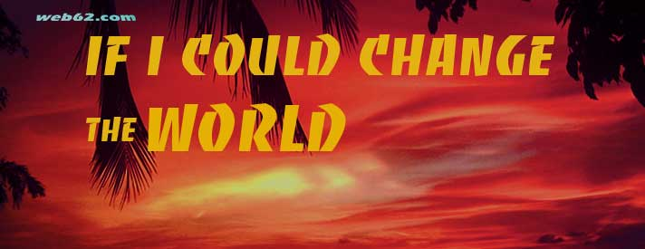 If i could change the world